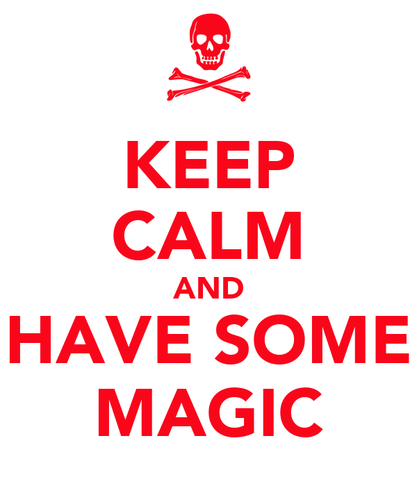 KEEP CALM AND HAVE SOME MAGIC