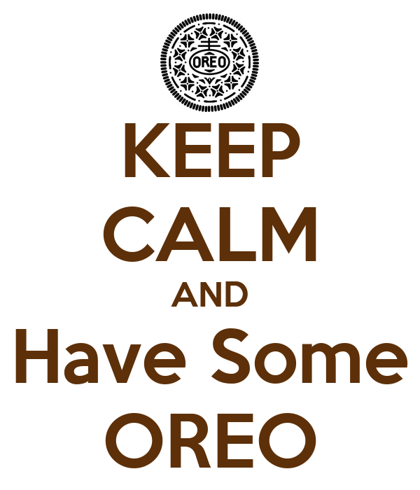 KEEP CALM AND Have Some OREO