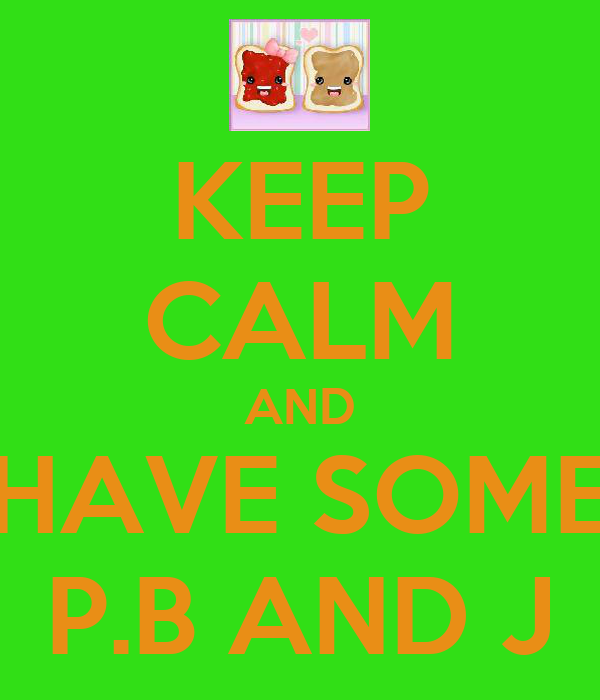 KEEP CALM AND HAVE SOME P.B AND J