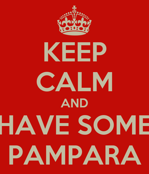 KEEP CALM AND HAVE SOME PAMPARA