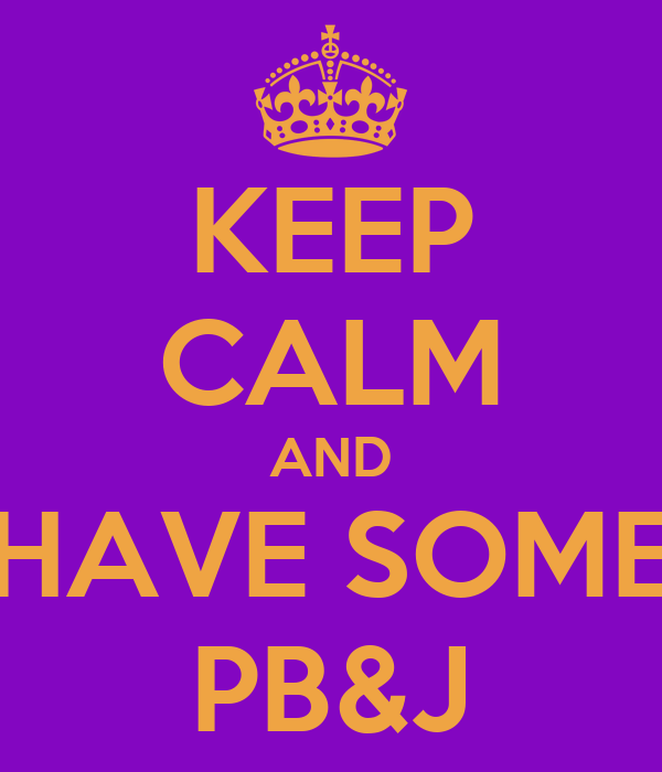 KEEP CALM AND HAVE SOME PB&J
