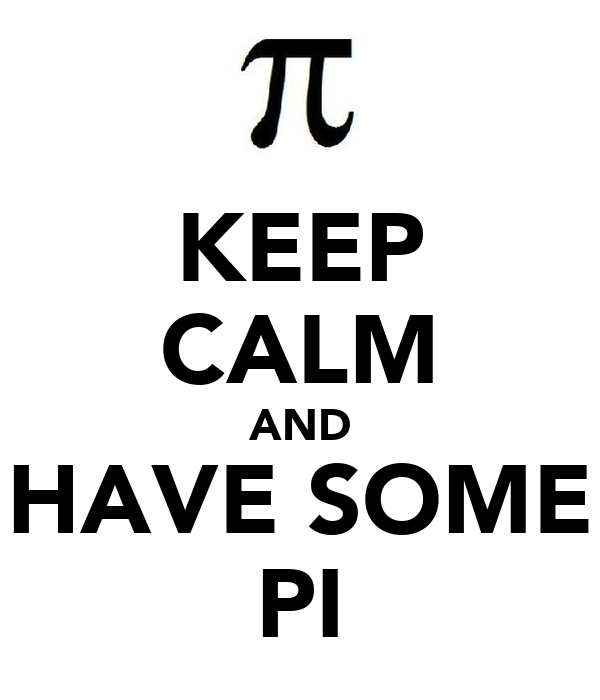 KEEP CALM AND HAVE SOME PI