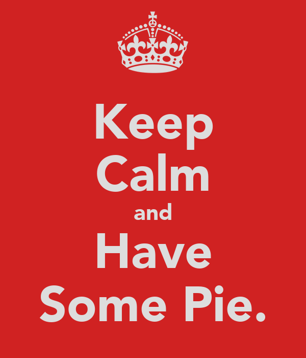 Keep Calm and Have Some Pie.