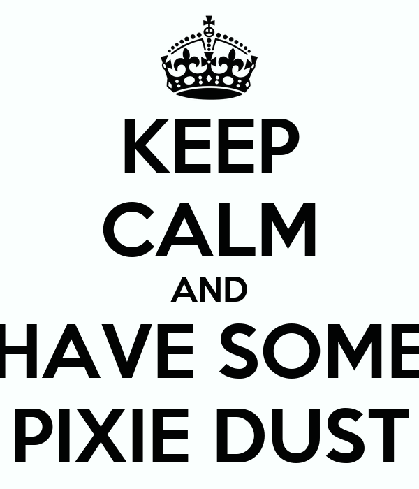 KEEP CALM AND HAVE SOME PIXIE DUST