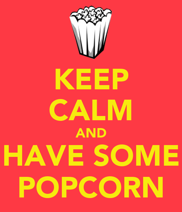 KEEP CALM AND HAVE SOME POPCORN