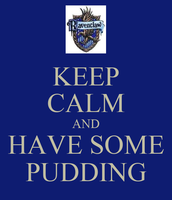 KEEP CALM AND HAVE SOME PUDDING