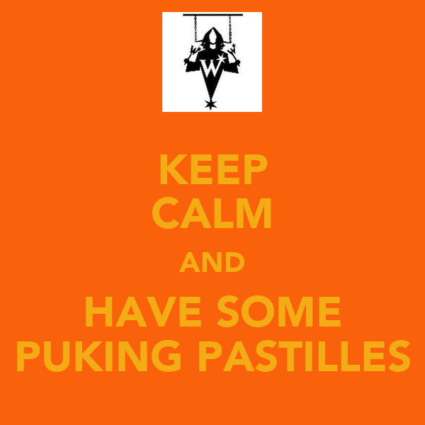 KEEP CALM AND HAVE SOME PUKING PASTILLES