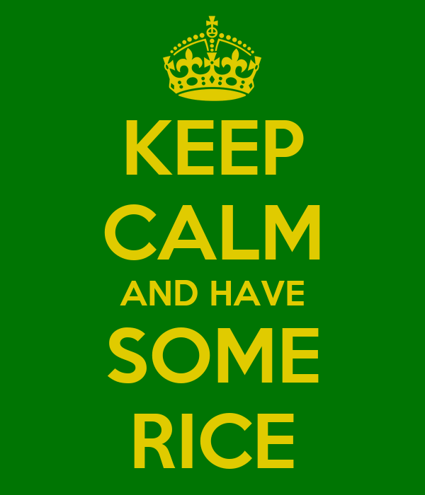 KEEP CALM AND HAVE SOME RICE