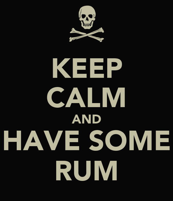 KEEP CALM AND HAVE SOME RUM