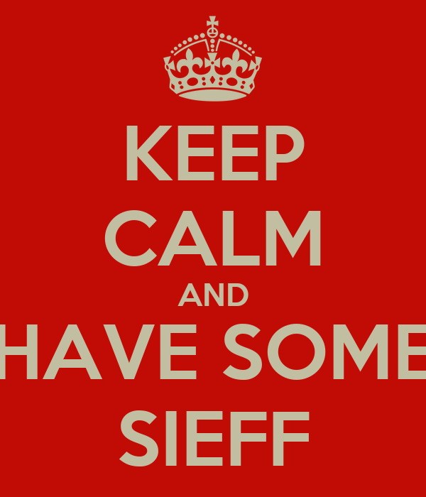 KEEP CALM AND HAVE SOME SIEFF
