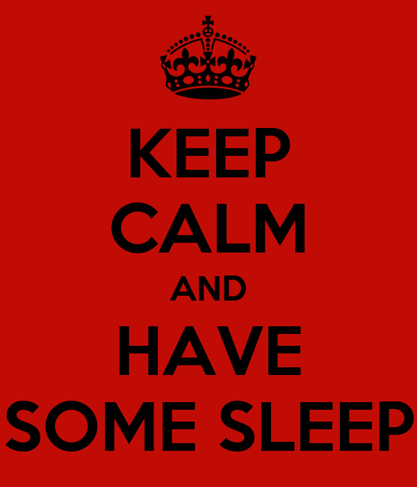 KEEP CALM AND HAVE SOME SLEEP