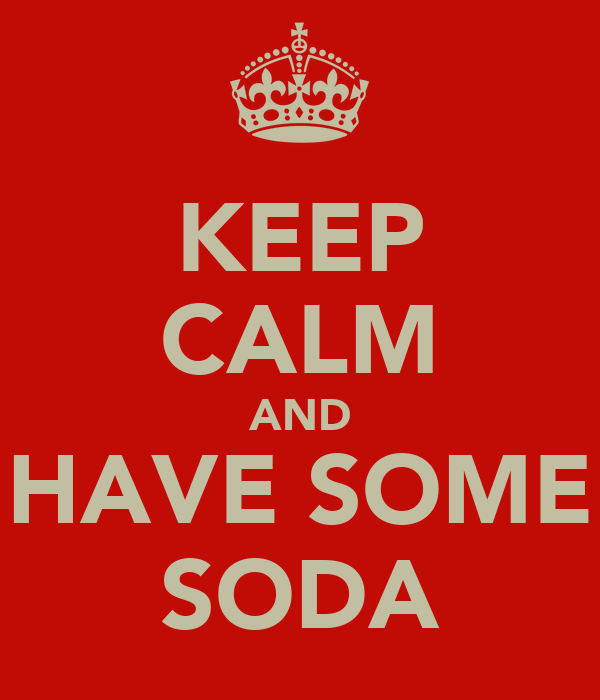 KEEP CALM AND HAVE SOME SODA
