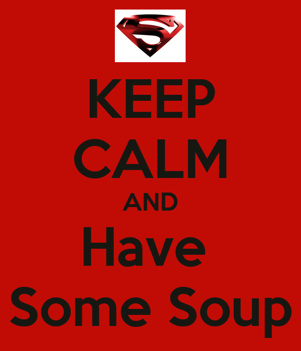 KEEP CALM AND Have  Some Soup