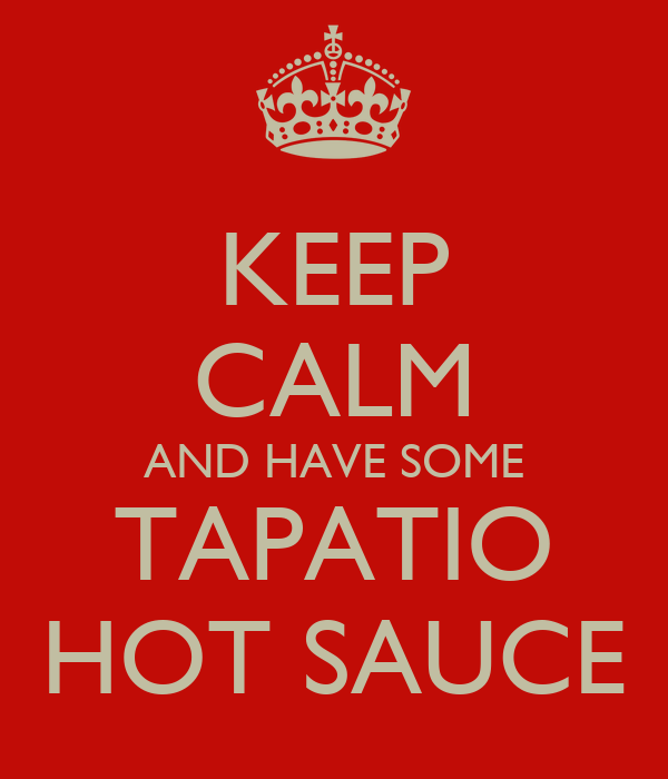 KEEP CALM AND HAVE SOME TAPATIO HOT SAUCE