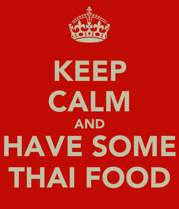 KEEP CALM AND HAVE SOME THAI FOOD