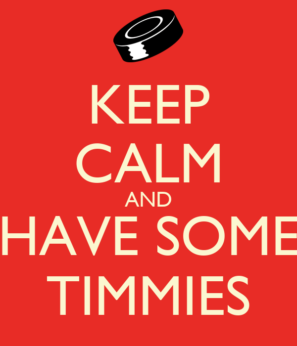 KEEP CALM AND HAVE SOME TIMMIES