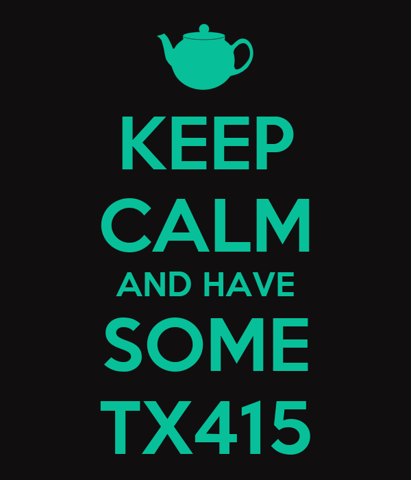 KEEP CALM AND HAVE SOME TX415