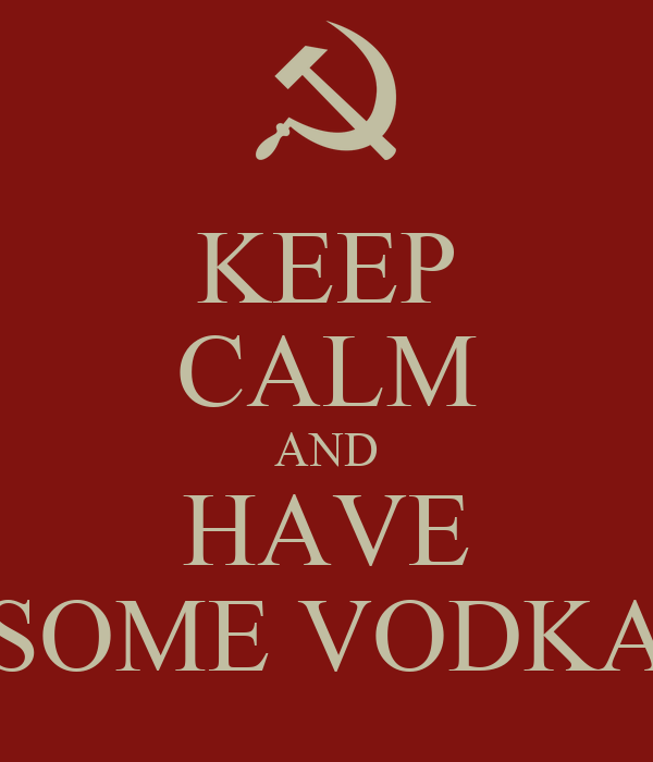 KEEP CALM AND HAVE SOME VODKA