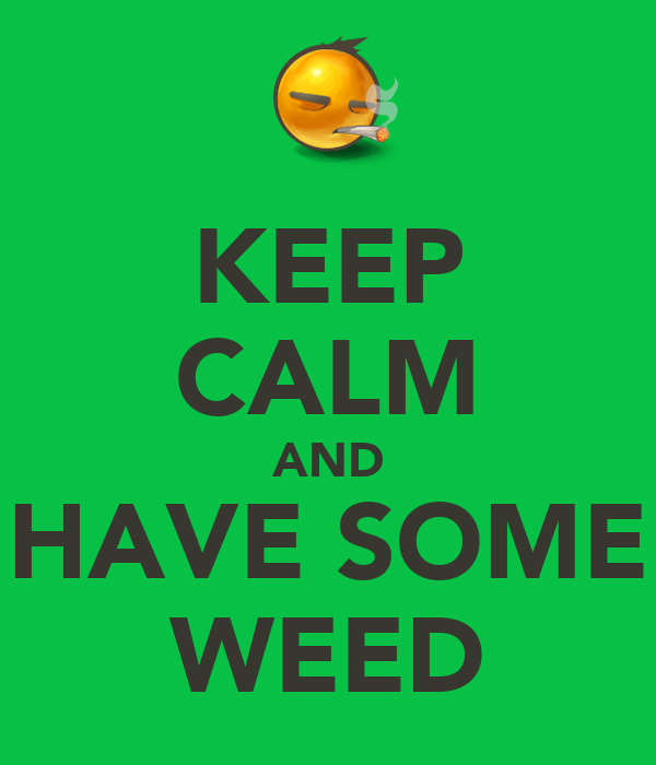 KEEP CALM AND HAVE SOME WEED