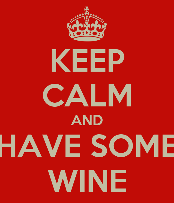 KEEP CALM AND HAVE SOME WINE