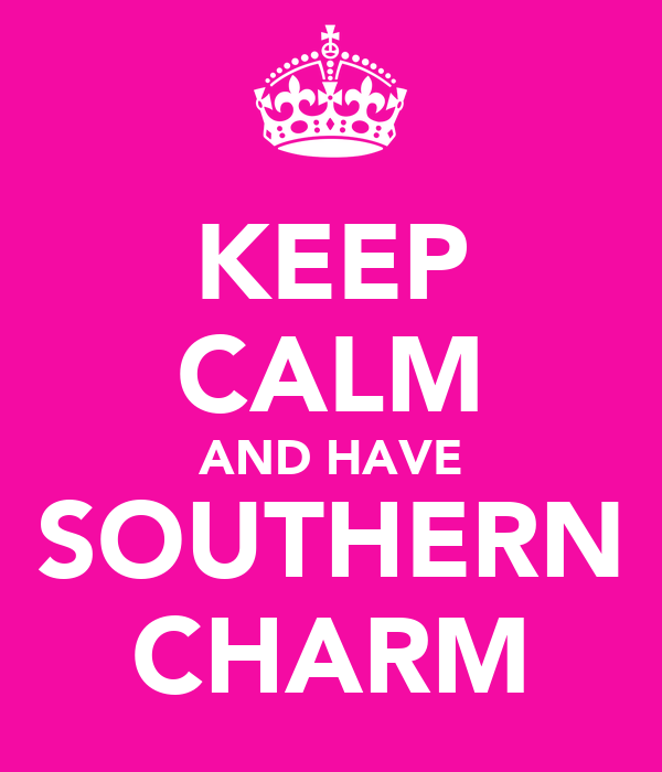 KEEP CALM AND HAVE SOUTHERN CHARM