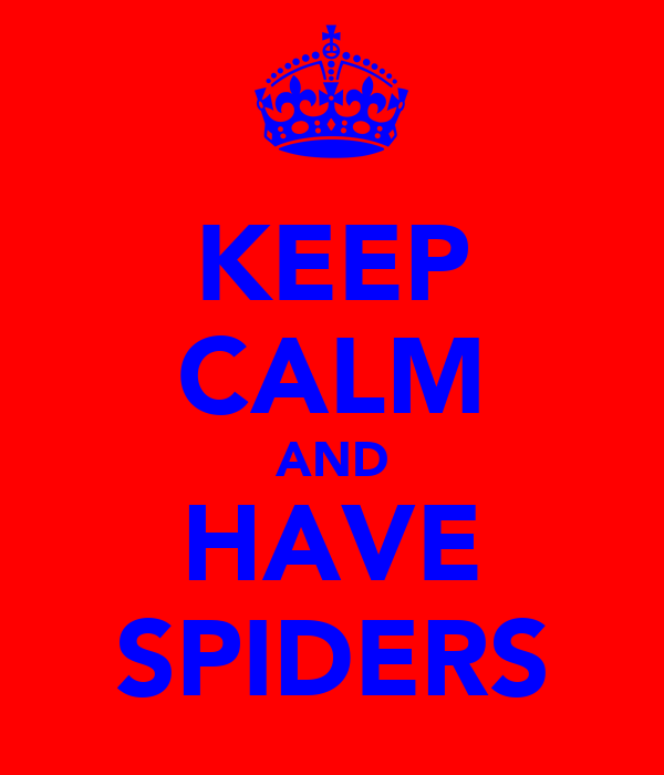 KEEP CALM AND HAVE SPIDERS