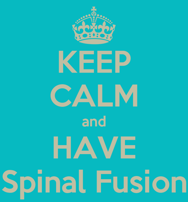 KEEP CALM and HAVE Spinal Fusion