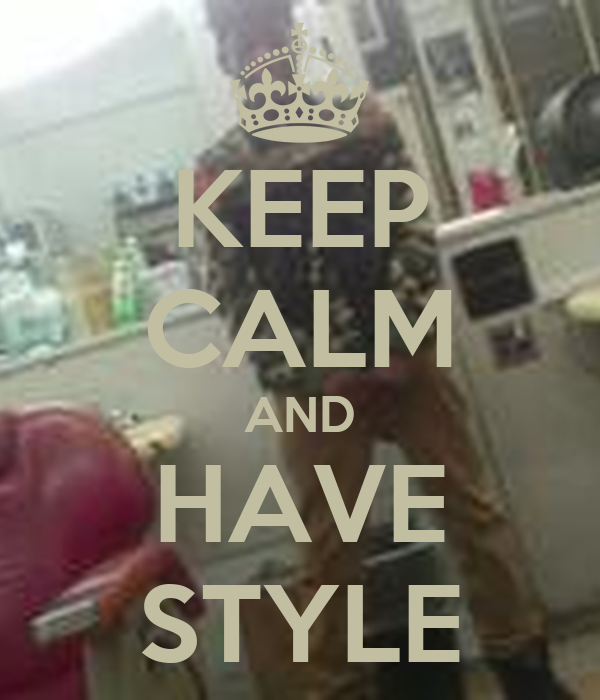 KEEP CALM AND HAVE STYLE