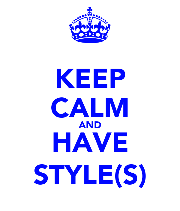 KEEP CALM AND HAVE STYLE(S)