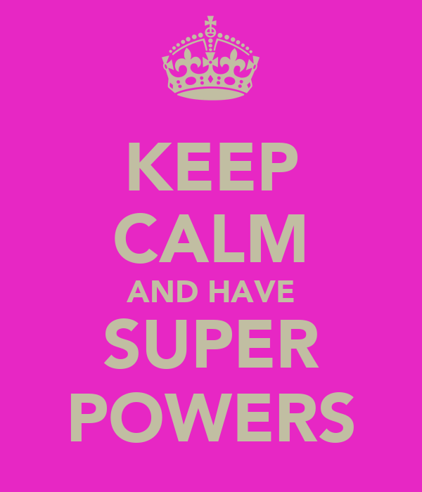 KEEP CALM AND HAVE SUPER POWERS