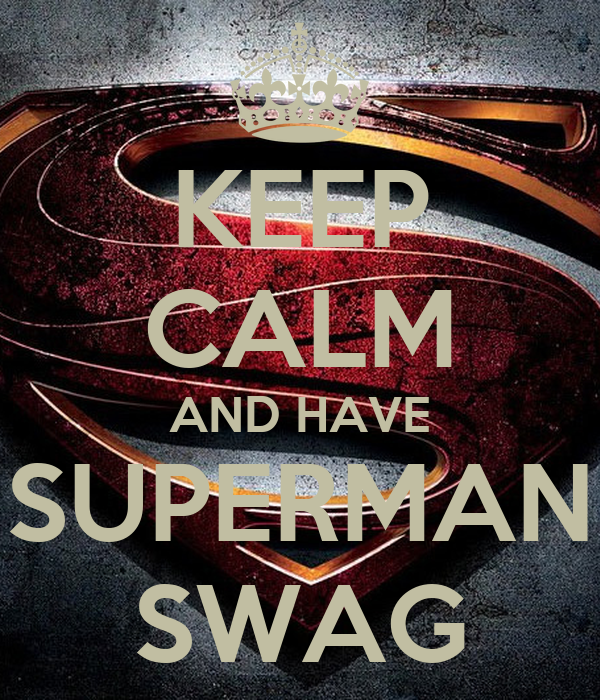 KEEP CALM AND HAVE SUPERMAN SWAG