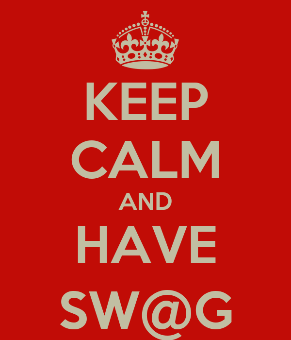 KEEP CALM AND HAVE SW@G