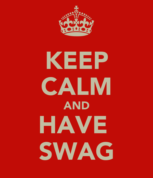 KEEP CALM AND HAVE  SWAG