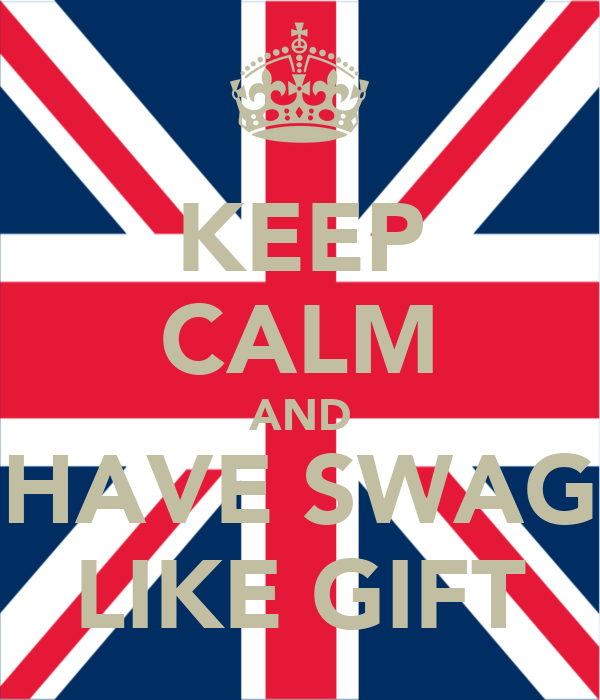 KEEP CALM AND HAVE SWAG LIKE GIFT