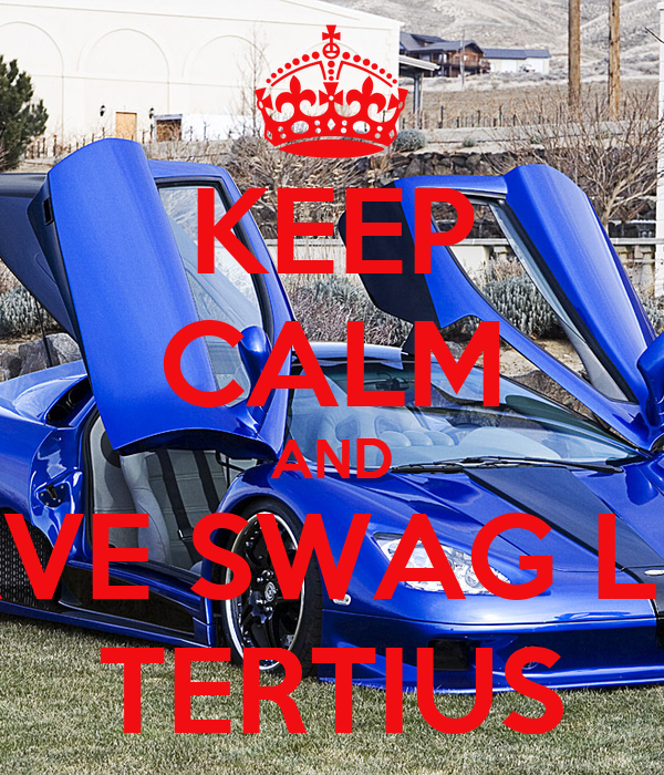 KEEP CALM AND HAVE SWAG LIKE TERTIUS