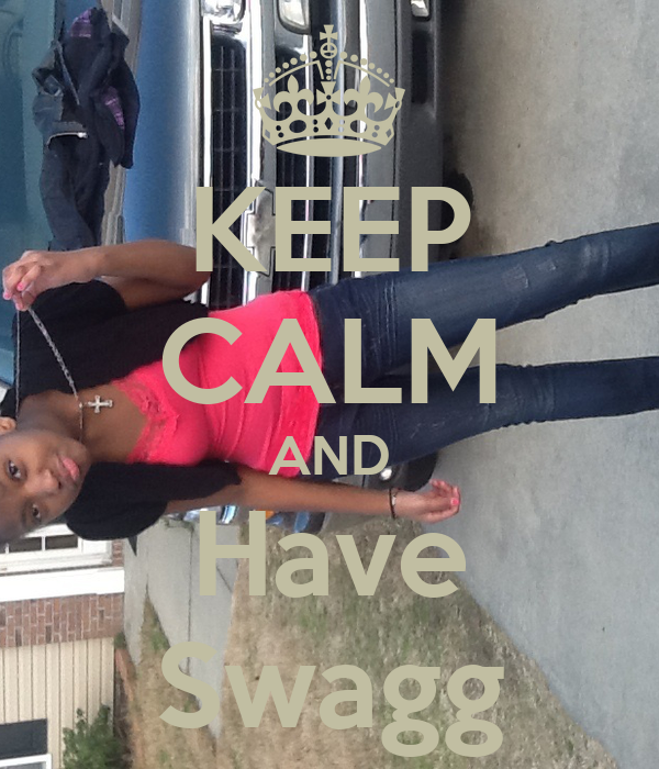 KEEP CALM AND Have Swagg