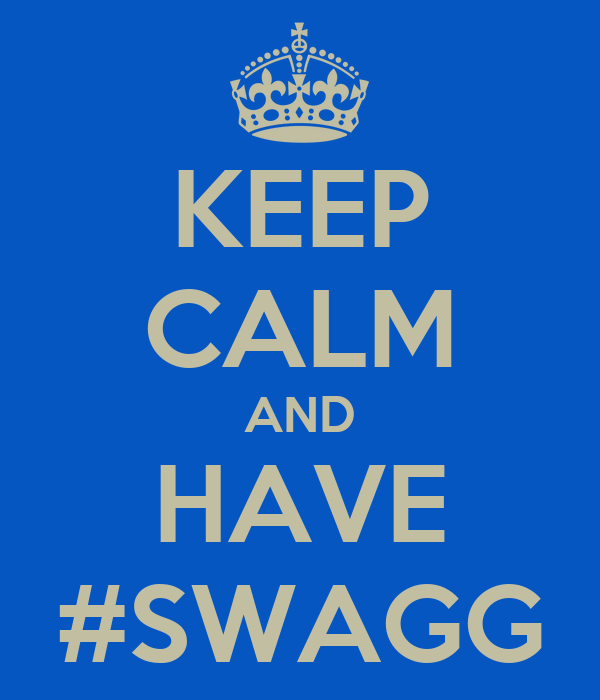 KEEP CALM AND HAVE #SWAGG