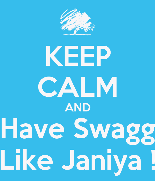 KEEP CALM AND Have Swagg Like Janiya !