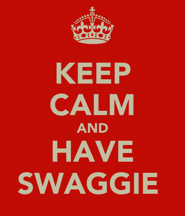 KEEP CALM AND HAVE SWAGGIE