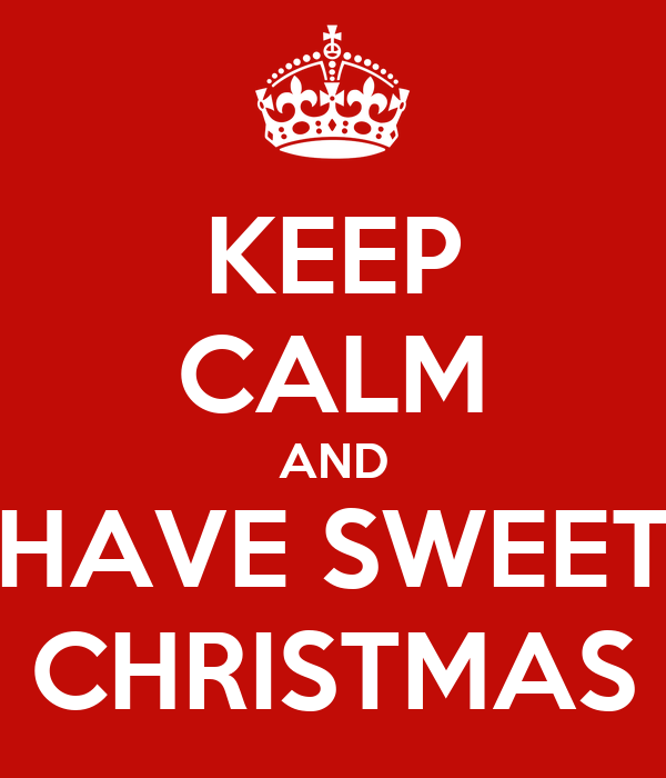 KEEP CALM AND HAVE SWEET CHRISTMAS