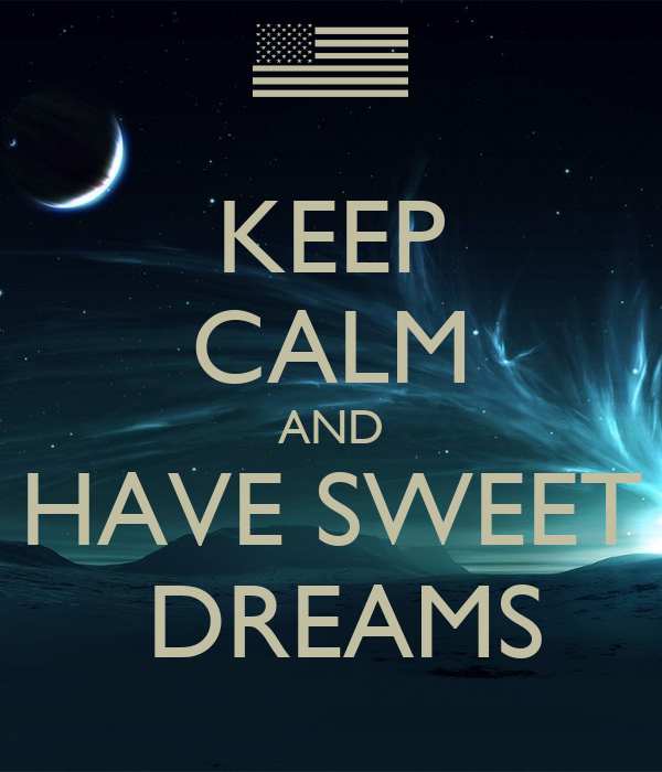 KEEP CALM AND HAVE SWEET  DREAMS