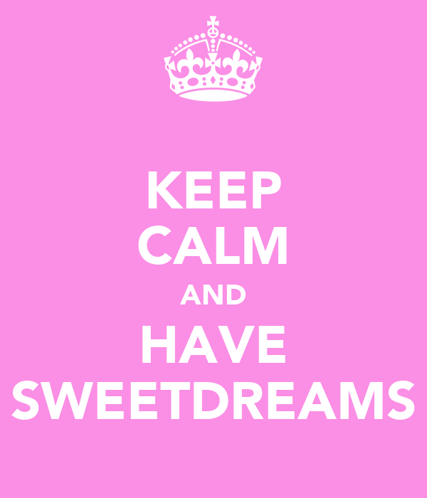 KEEP CALM AND HAVE SWEETDREAMS