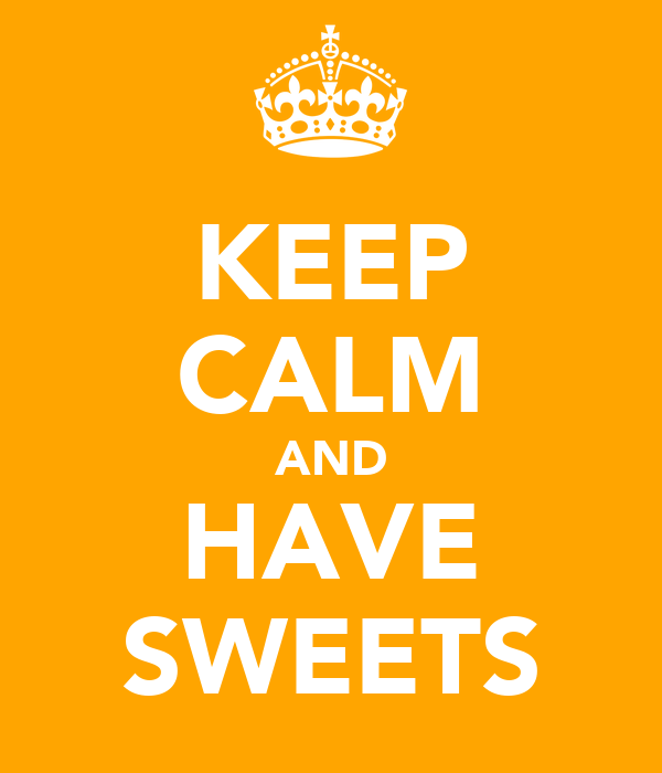 KEEP CALM AND HAVE SWEETS