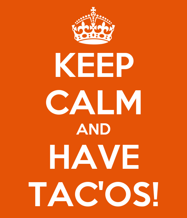 KEEP CALM AND HAVE TAC'OS!