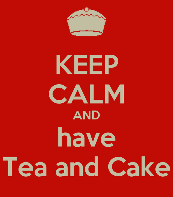 KEEP CALM AND have Tea and Cake