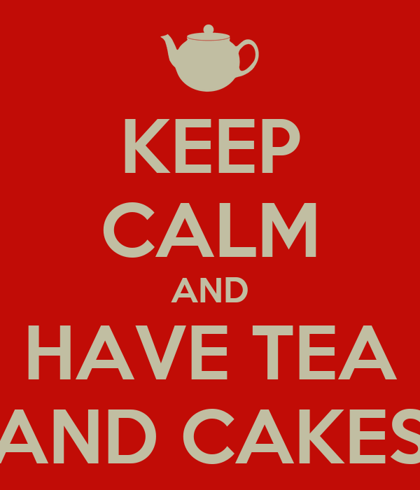 KEEP CALM AND HAVE TEA AND CAKES