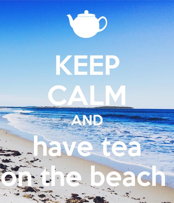 KEEP CALM AND have tea on the beach