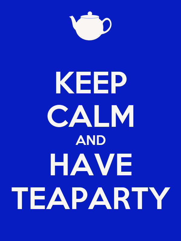 KEEP CALM AND HAVE TEAPARTY