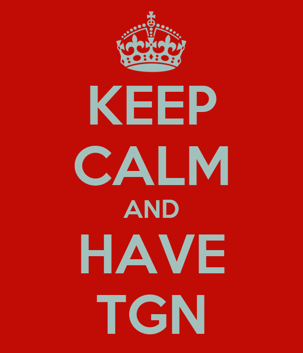 KEEP CALM AND HAVE TGN