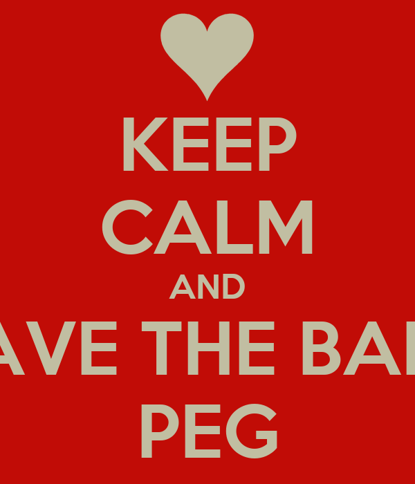 KEEP CALM AND HAVE THE BABY PEG